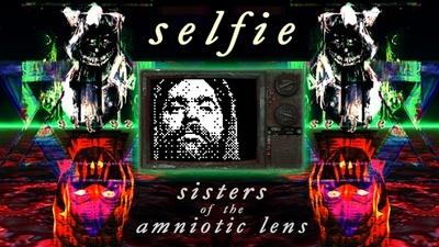 Selfie : Sisters of the Amniotic Lens