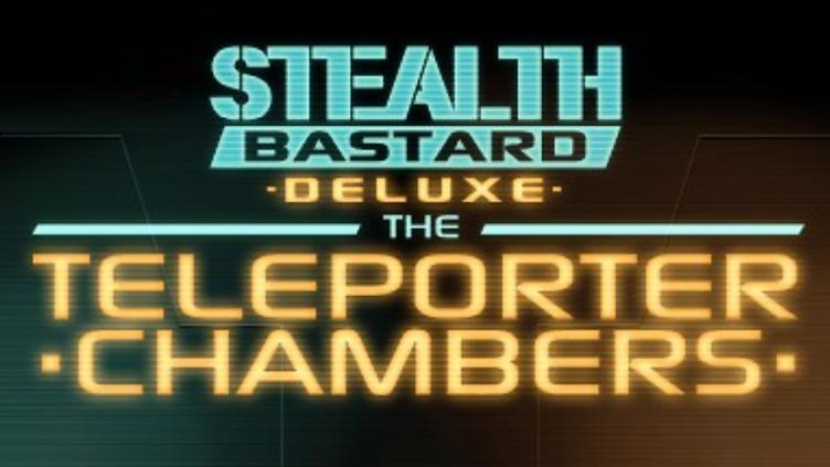 Stealth Bastard Deluxe - The Teleporter Chambers DLC