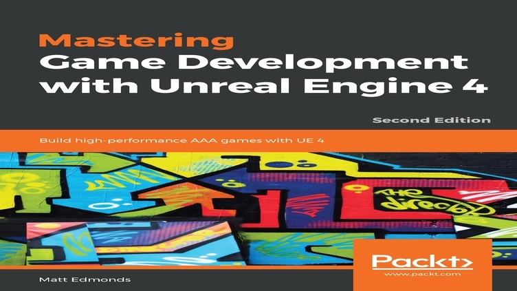 Mastering Game Development with Unreal Engine 4 - Second Edition фото